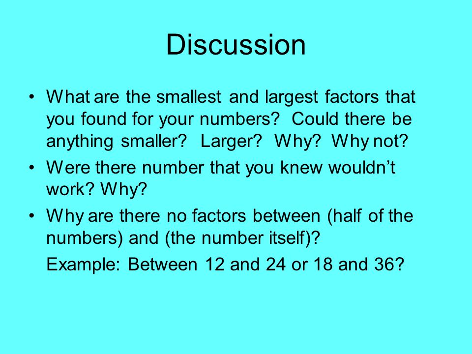 Discussion What are the smallest and largest factors that you found for your numbers Could there be anything smaller Larger Why Why not