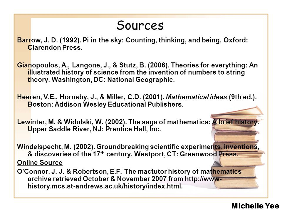 Sources Barrow, J. D. (1992). Pi in the sky: Counting, thinking, and being. Oxford: Clarendon Press.