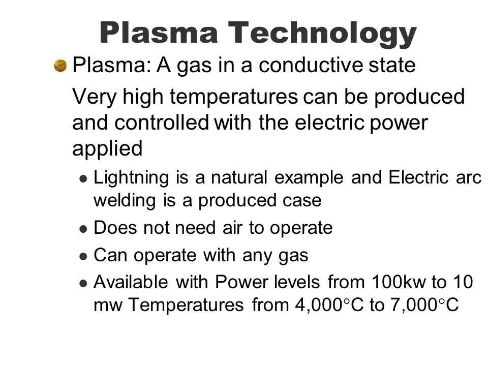 Plasma Technology Plasma: A gas in a conductive state