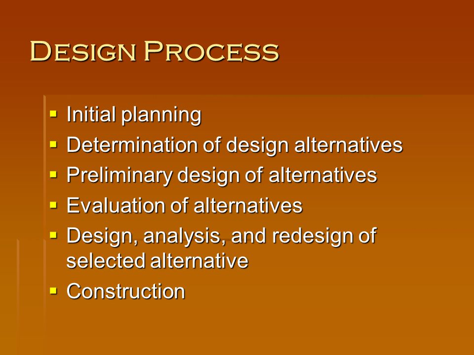 Design Process Initial planning Determination of design alternatives