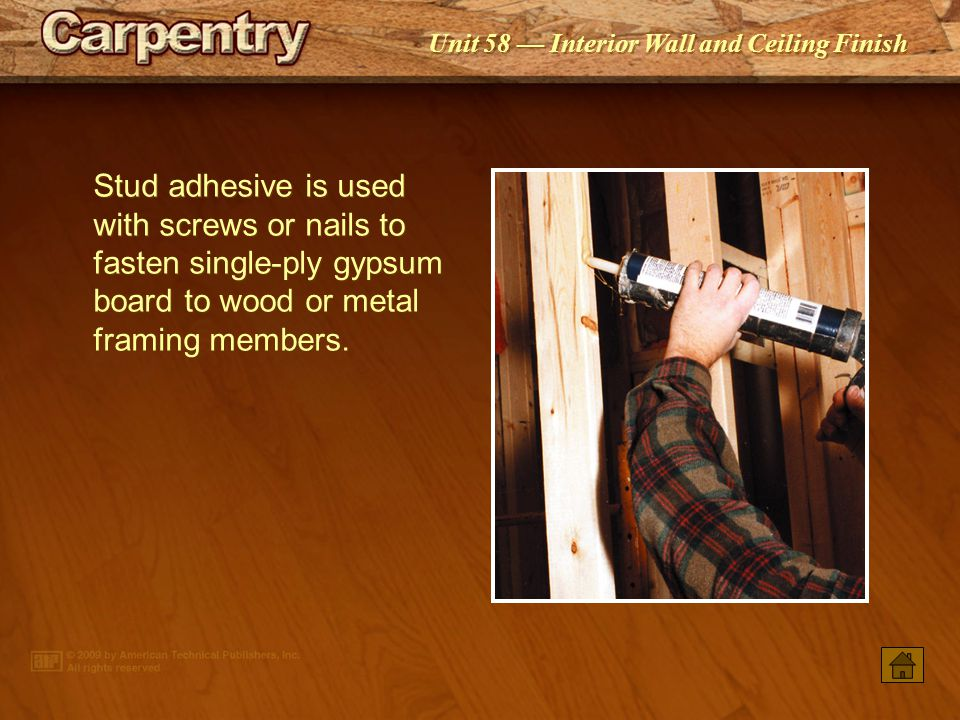 Stud adhesive is used with screws or nails to fasten single-ply gypsum board to wood or metal framing members.