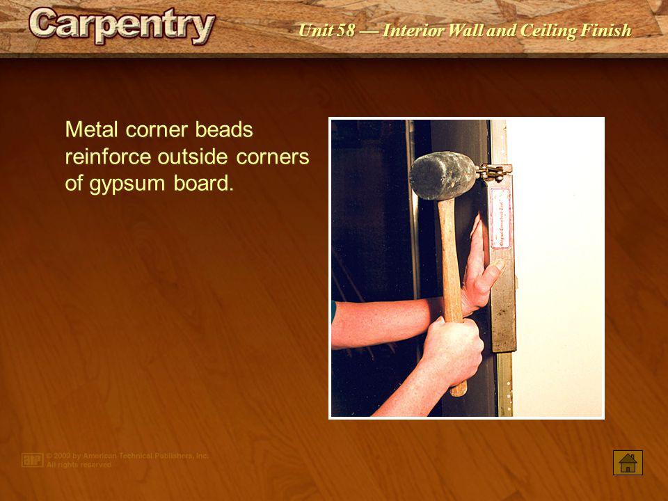 Metal corner beads reinforce outside corners of gypsum board.