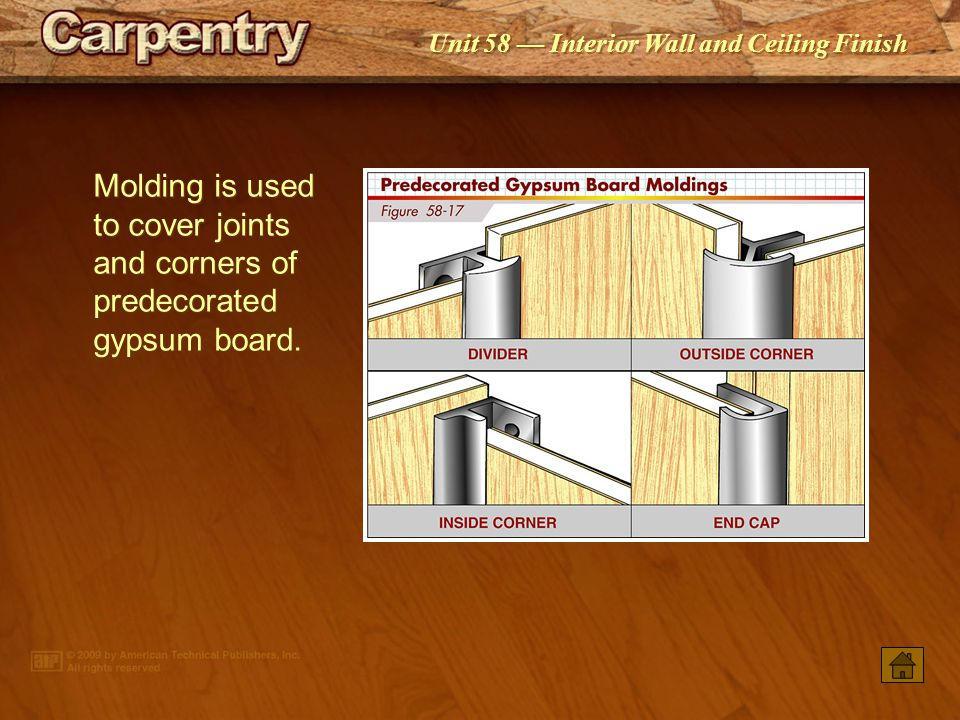 Molding is used to cover joints and corners of predecorated gypsum board.
