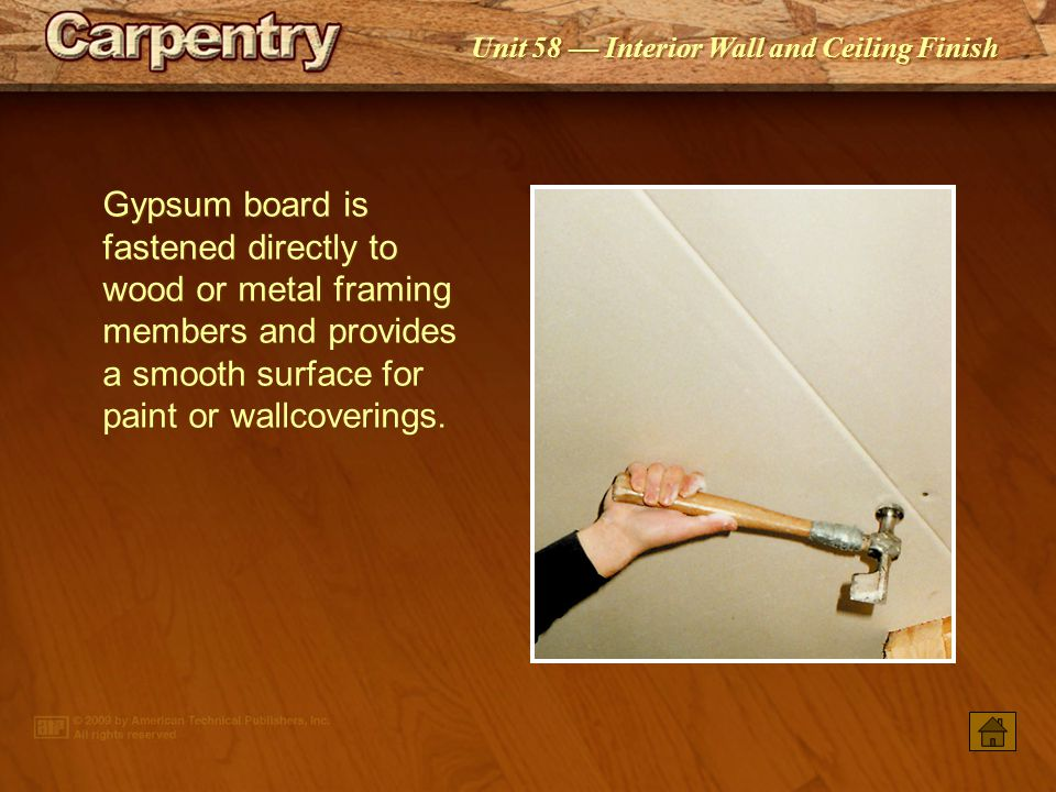 Gypsum board is fastened directly to wood or metal framing members and provides a smooth surface for paint or wallcoverings.
