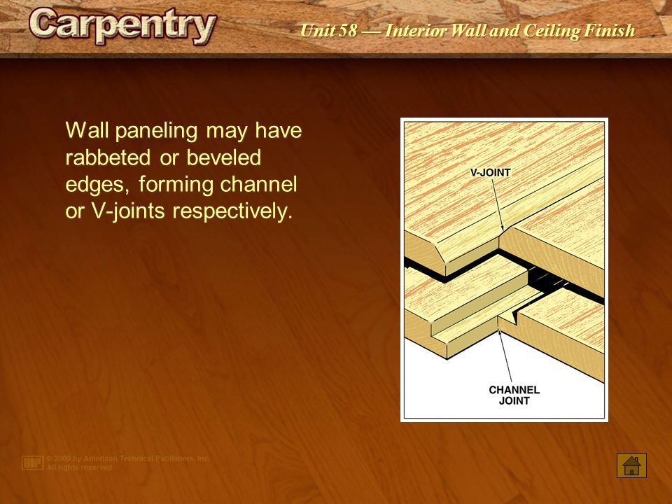 Wall paneling may have rabbeted or beveled edges, forming channel or V-joints respectively.