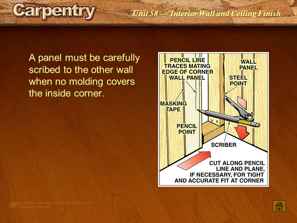 A panel must be carefully scribed to the other wall when no molding covers the inside corner.