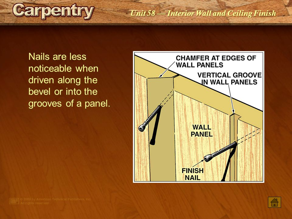 Nails are less noticeable when driven along the bevel or into the grooves of a panel.
