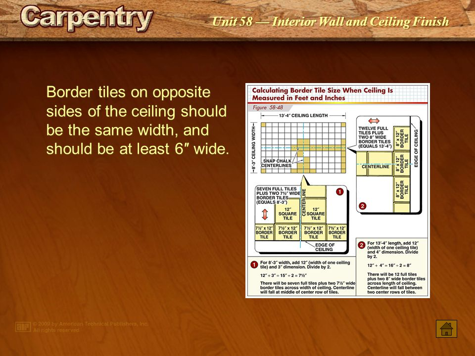 Border tiles on opposite sides of the ceiling should be the same width, and should be at least 6″ wide.