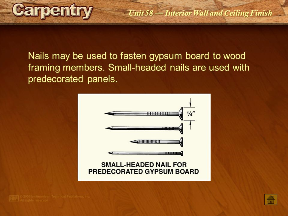 Nails may be used to fasten gypsum board to wood framing members