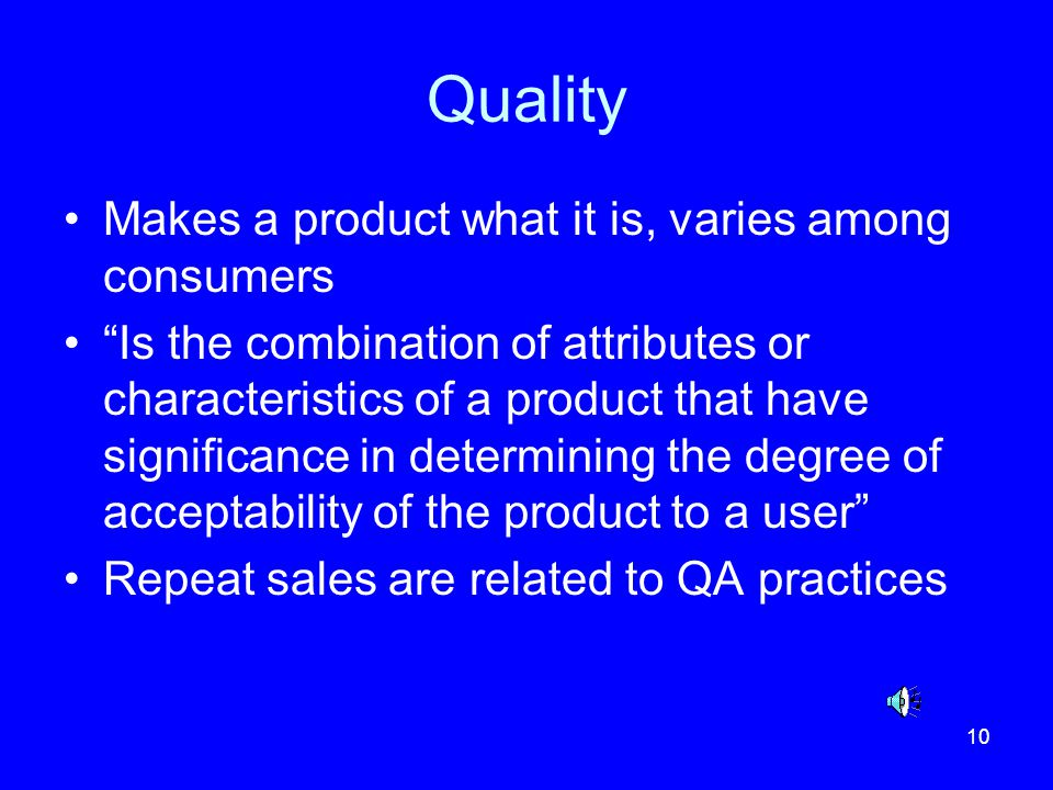 Quality Makes a product what it is, varies among consumers