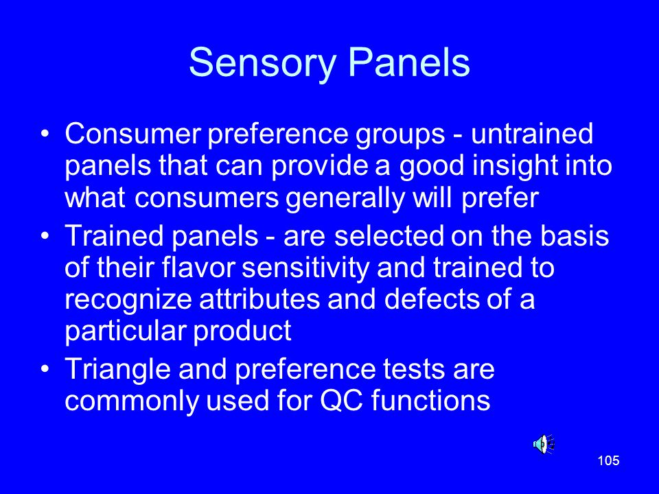 Sensory Panels Consumer preference groups - untrained panels that can provide a good insight into what consumers generally will prefer.
