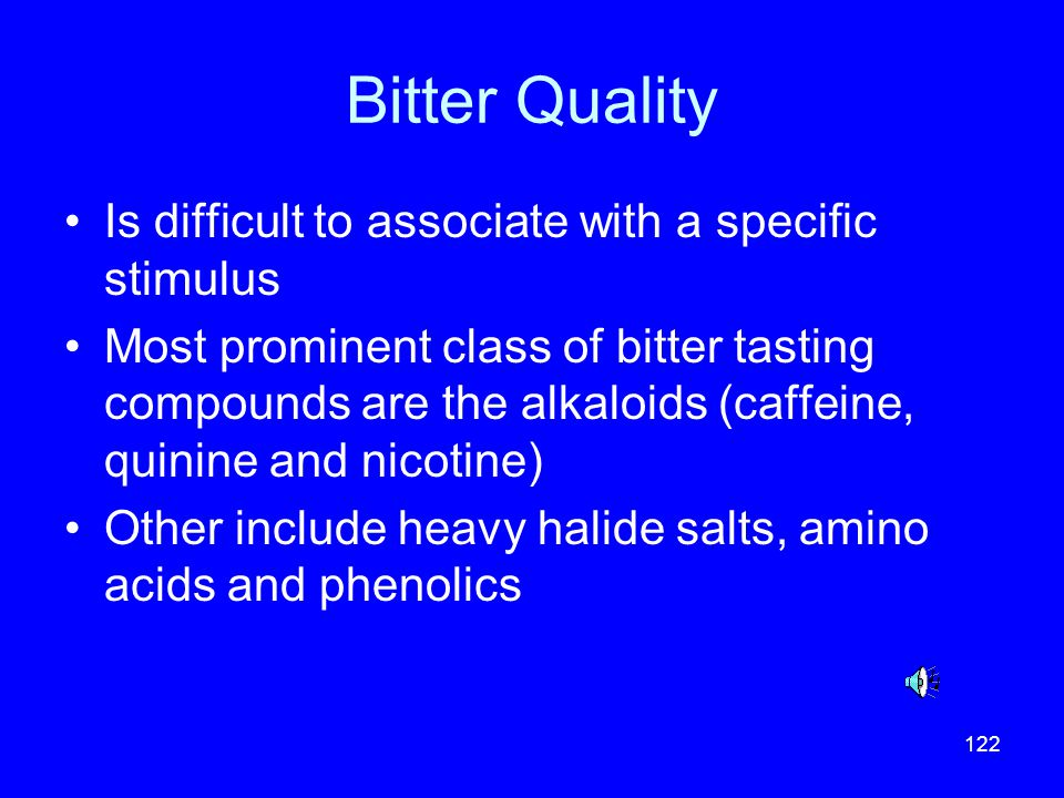 Bitter Quality Is difficult to associate with a specific stimulus