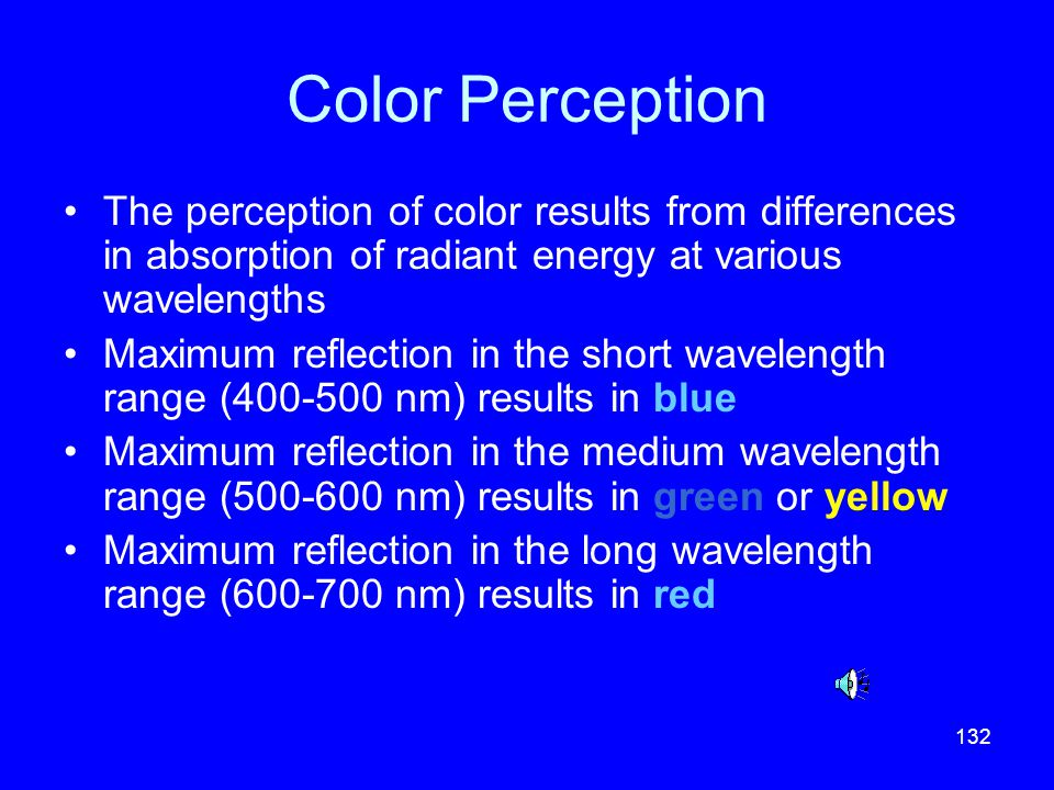 Color Perception The perception of color results from differences in absorption of radiant energy at various wavelengths.