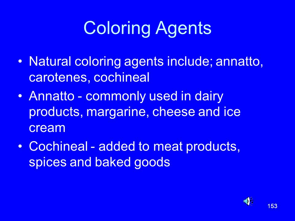 Coloring Agents Natural coloring agents include; annatto, carotenes, cochineal.