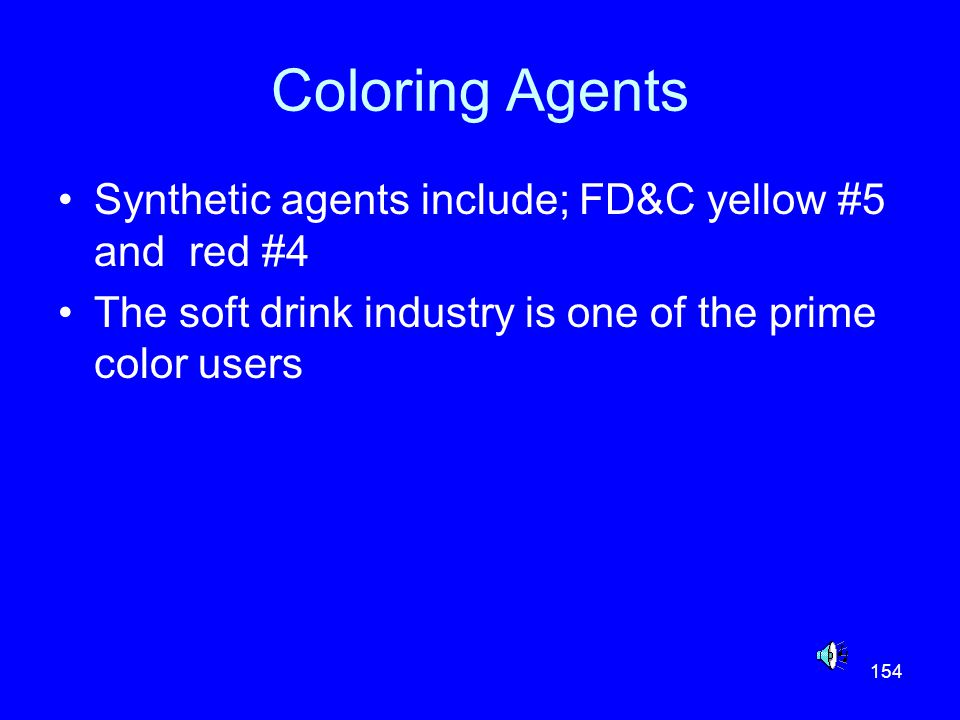 Coloring Agents Synthetic agents include; FD&C yellow #5 and red #4