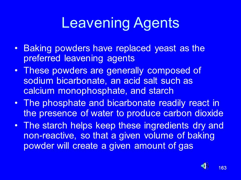 Leavening Agents Baking powders have replaced yeast as the preferred leavening agents.
