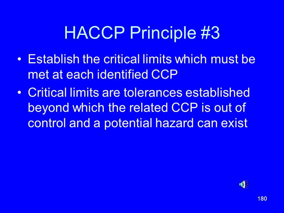 HACCP Principle #3 Establish the critical limits which must be met at each identified CCP.