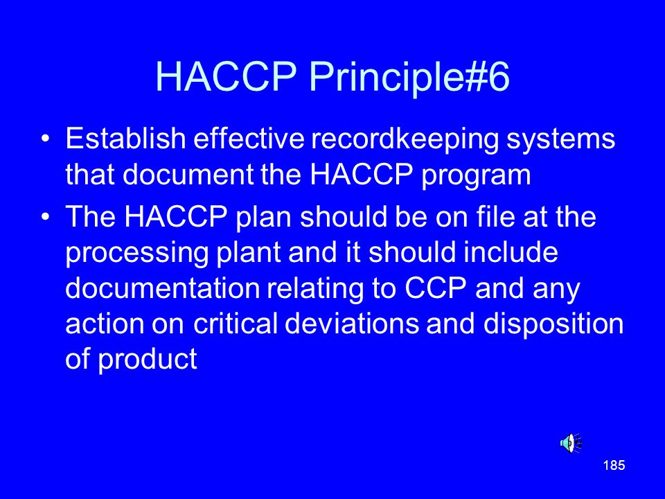 HACCP Principle#6 Establish effective recordkeeping systems that document the HACCP program.