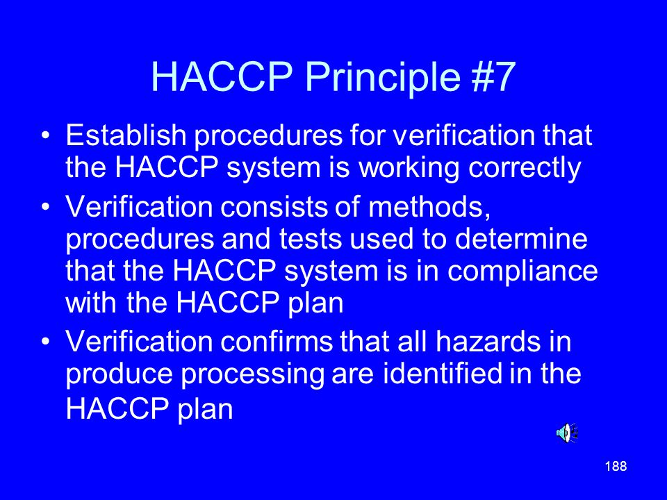 HACCP Principle #7 Establish procedures for verification that the HACCP system is working correctly.