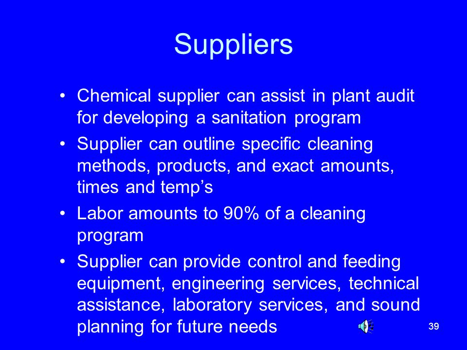 Suppliers Chemical supplier can assist in plant audit for developing a sanitation program.