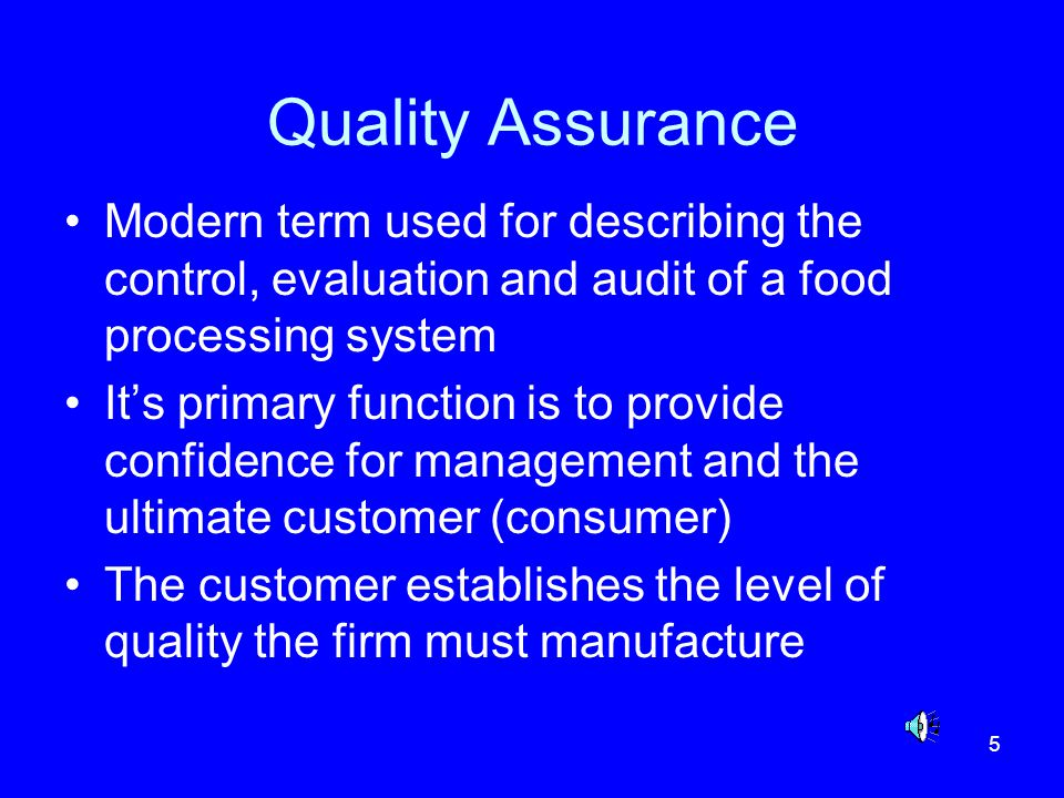 Quality Assurance Modern term used for describing the control, evaluation and audit of a food processing system.
