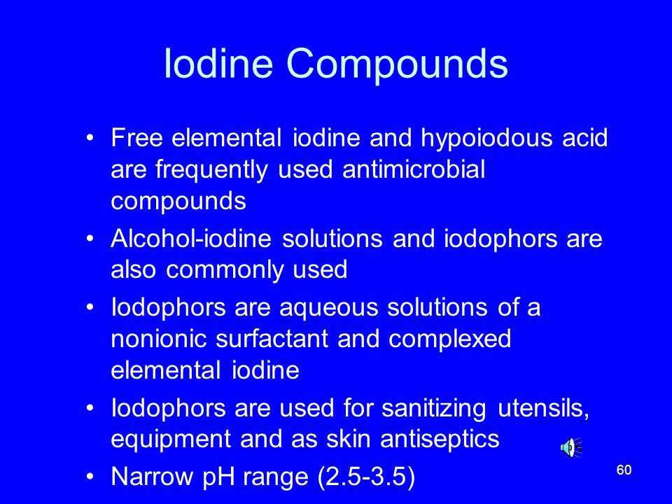 Iodine Compounds Free elemental iodine and hypoiodous acid are frequently used antimicrobial compounds.