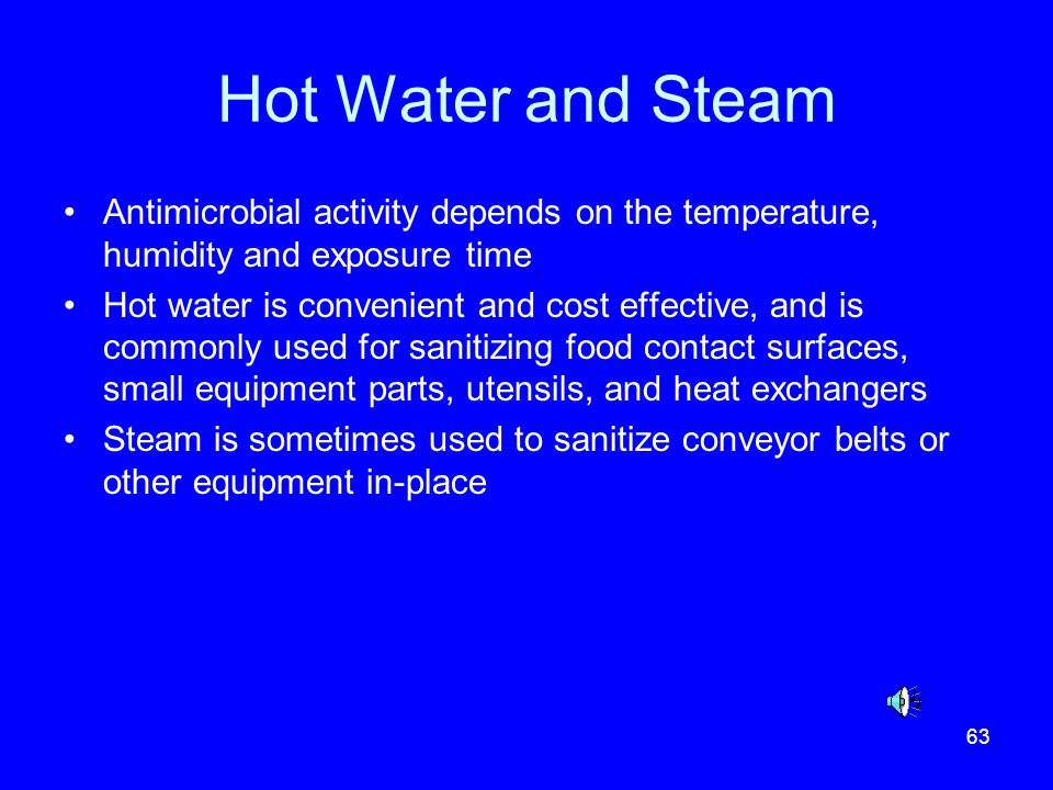 Hot Water and Steam Antimicrobial activity depends on the temperature, humidity and exposure time.