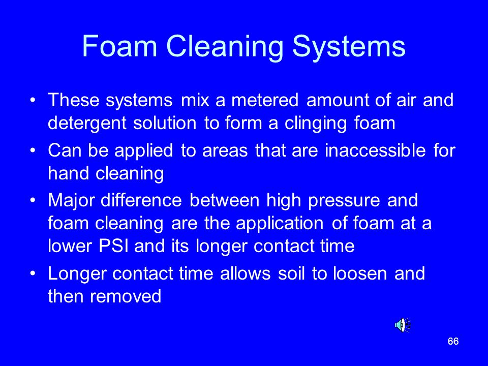 Foam Cleaning Systems These systems mix a metered amount of air and detergent solution to form a clinging foam.