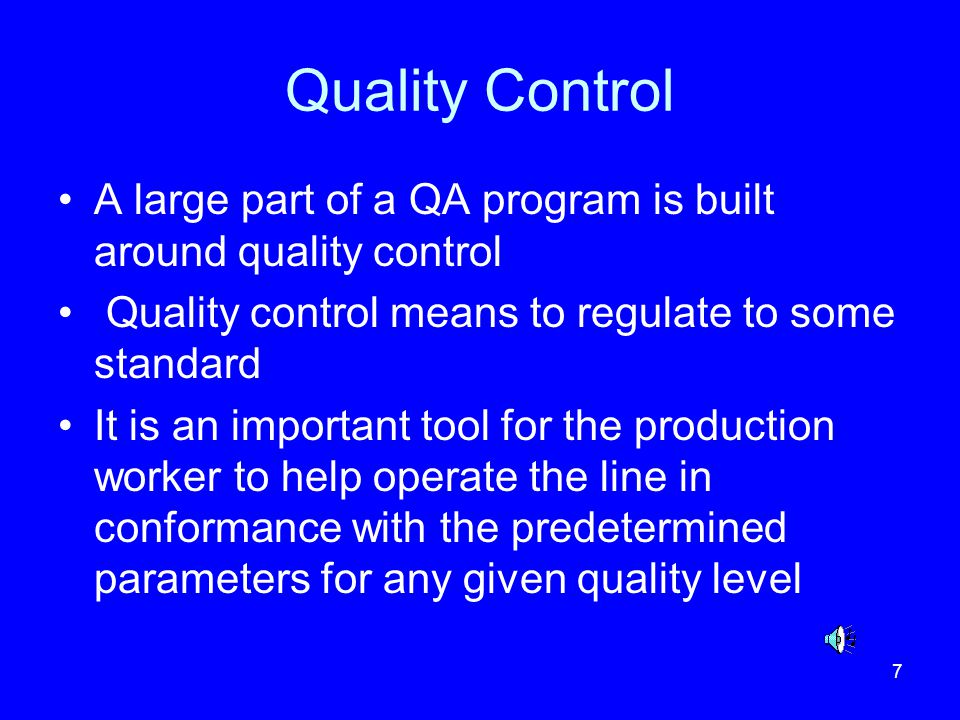 Quality Control A large part of a QA program is built around quality control. Quality control means to regulate to some standard.