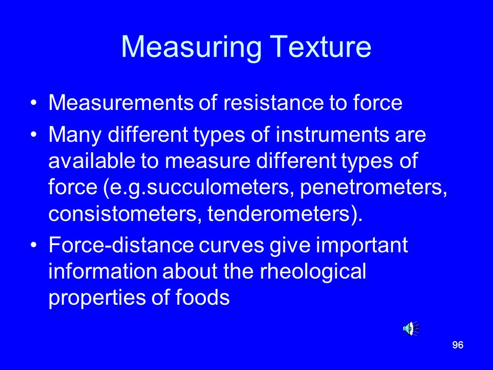 Measuring Texture Measurements of resistance to force