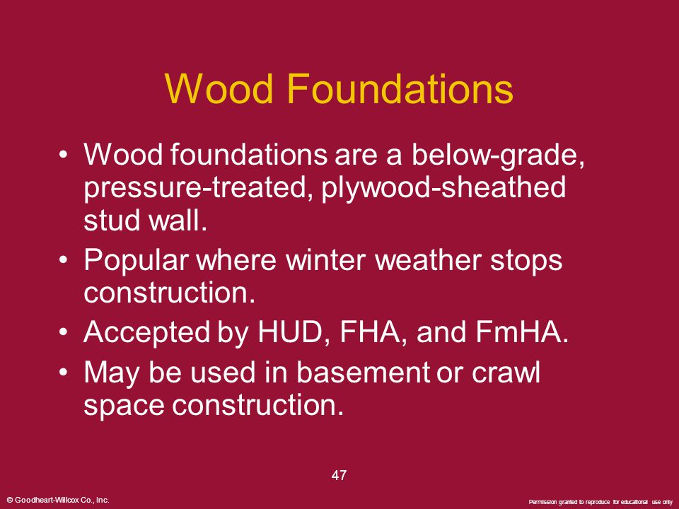 Wood Foundations Wood foundations are a below-grade, pressure-treated, plywood-sheathed stud wall. Popular where winter weather stops construction.