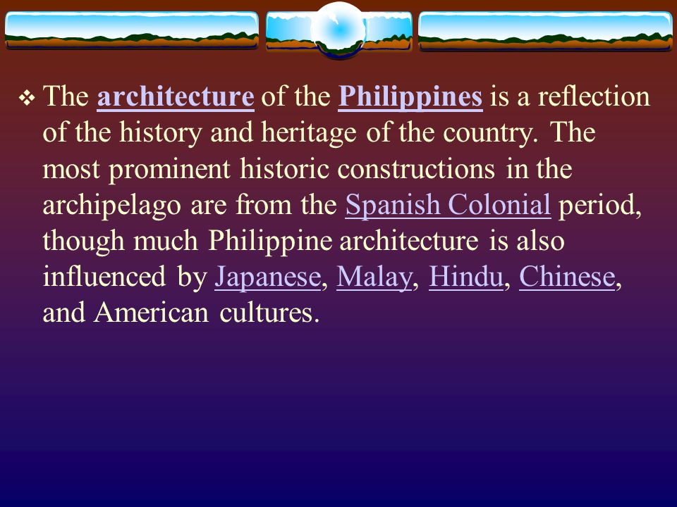 The architecture of the Philippines is a reflection of the history and heritage of the country.