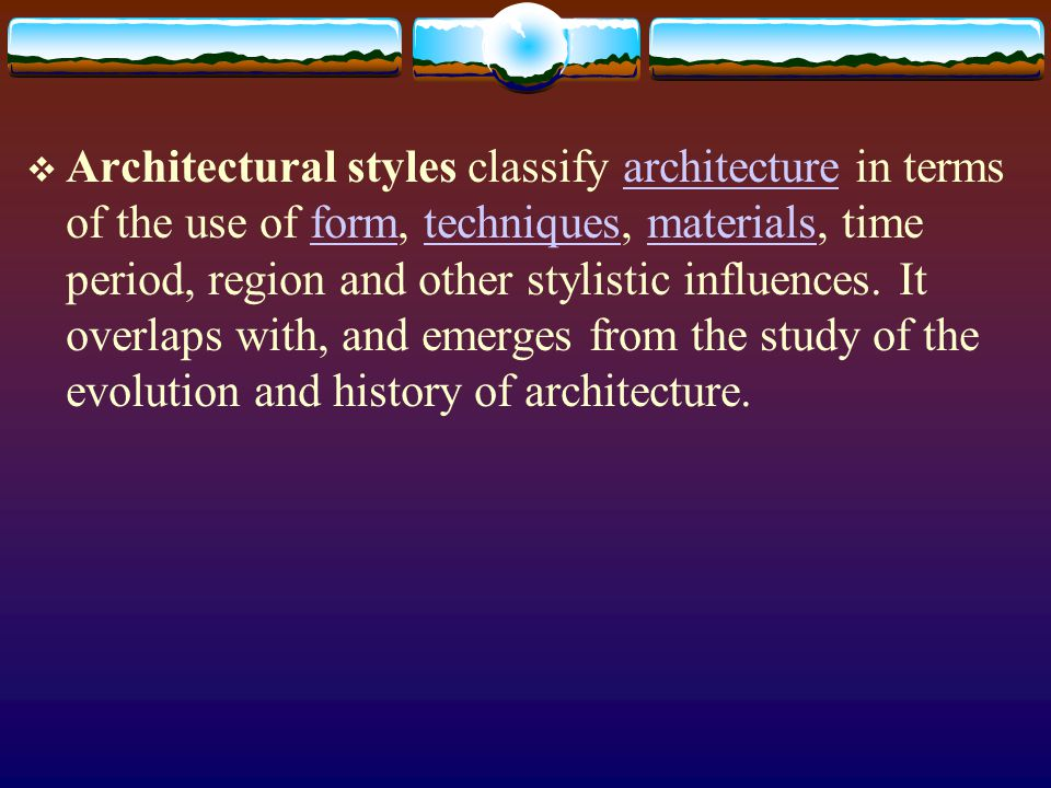 Architectural styles classify architecture in terms of the use of form, techniques, materials, time period, region and other stylistic influences.