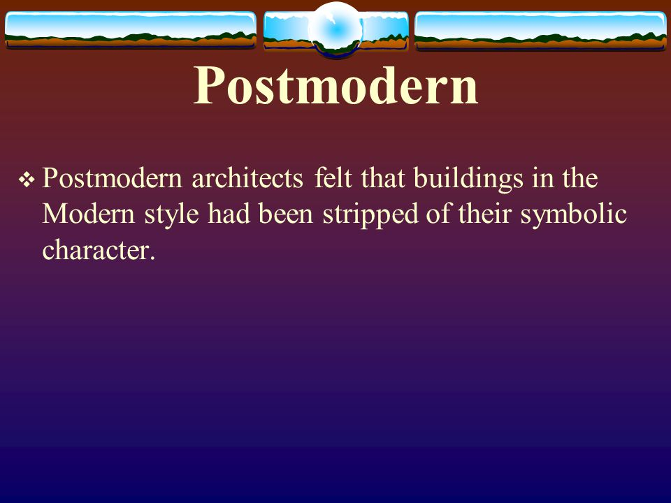 Postmodern Postmodern architects felt that buildings in the Modern style had been stripped of their symbolic character.