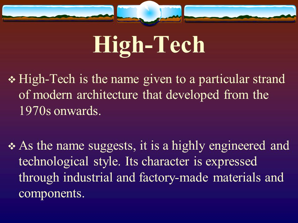 High-Tech High-Tech is the name given to a particular strand of modern architecture that developed from the 1970s onwards.