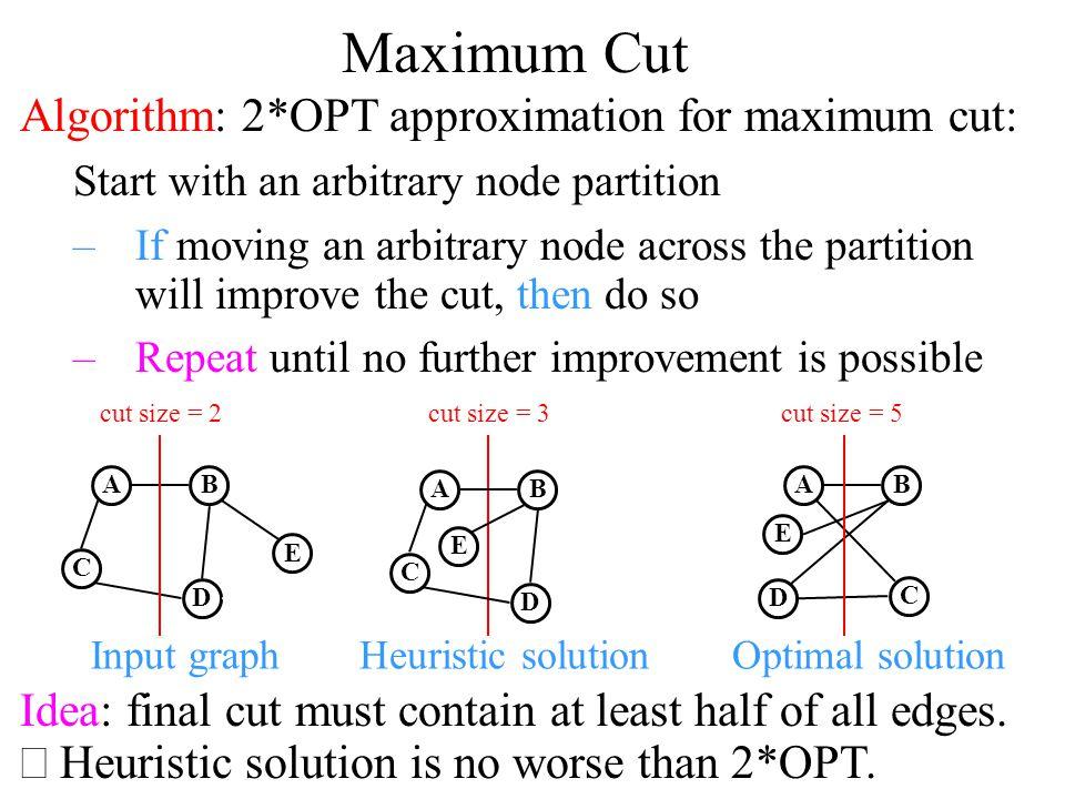 Maximum Cut Algorithm: 2*OPT approximation for maximum cut:
