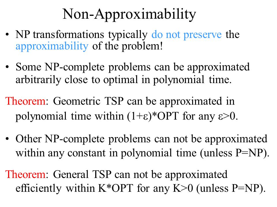 Non-Approximability NP transformations typically do not preserve the