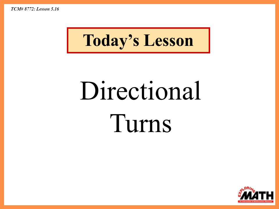 TCM# 8772: Lesson 5.16 Today's Lesson Directional Turns
