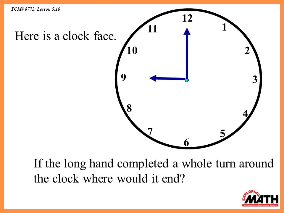 TCM# 8772: Lesson 5.16 12. 11. 1. Here is a clock face. 10. 2. 9. 3. 8. 4. 7. 5. 6.