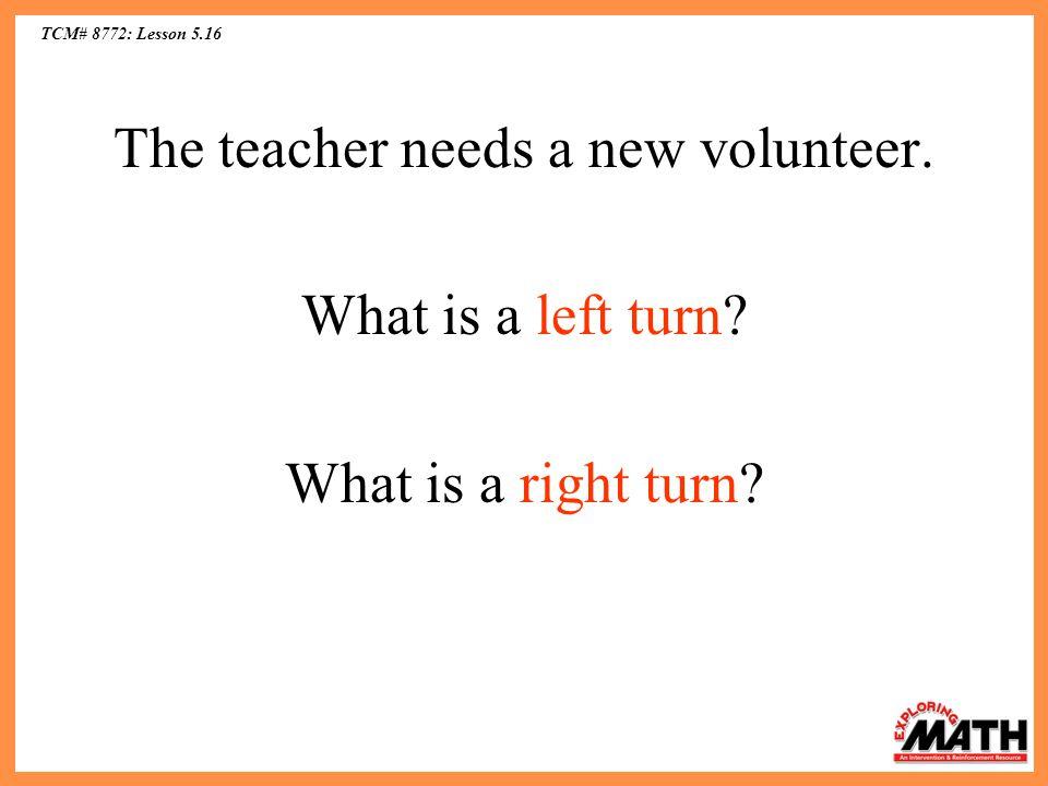 The teacher needs a new volunteer.