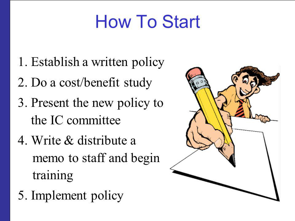 How To Start 1. Establish a written policy 2. Do a cost/benefit study