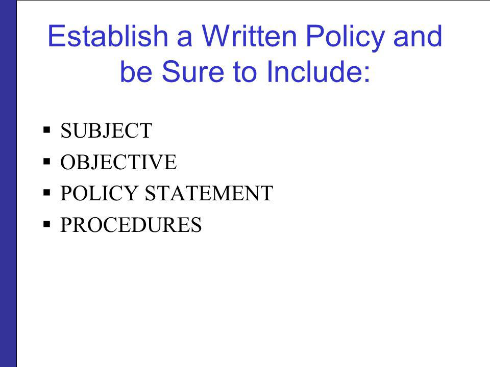 Establish a Written Policy and be Sure to Include: