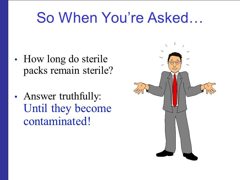 So When You're Asked… How long do sterile packs remain sterile
