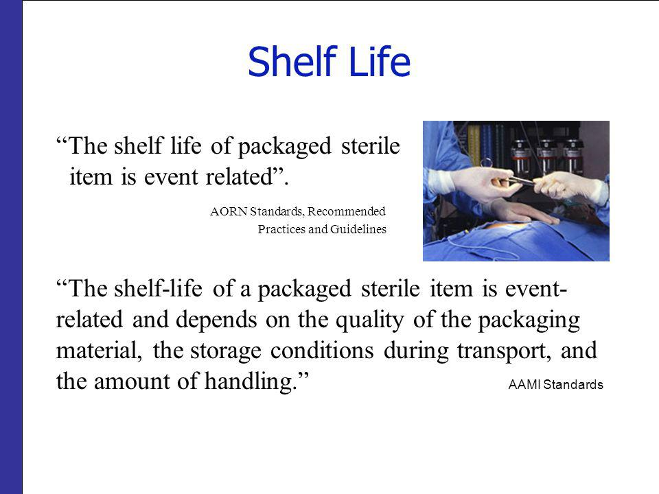 Shelf Life The shelf life of packaged sterile item is event related .