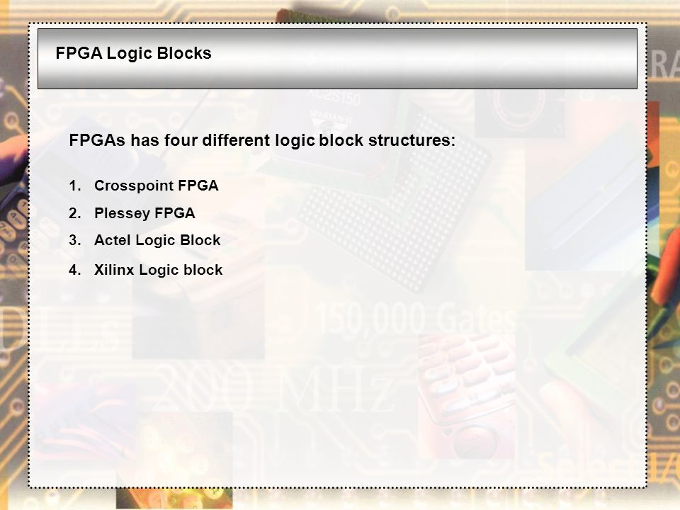 FPGAs has four different logic block structures: