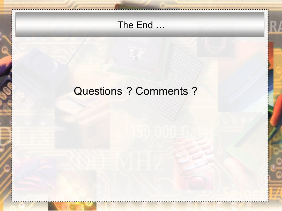 The End … Questions Comments
