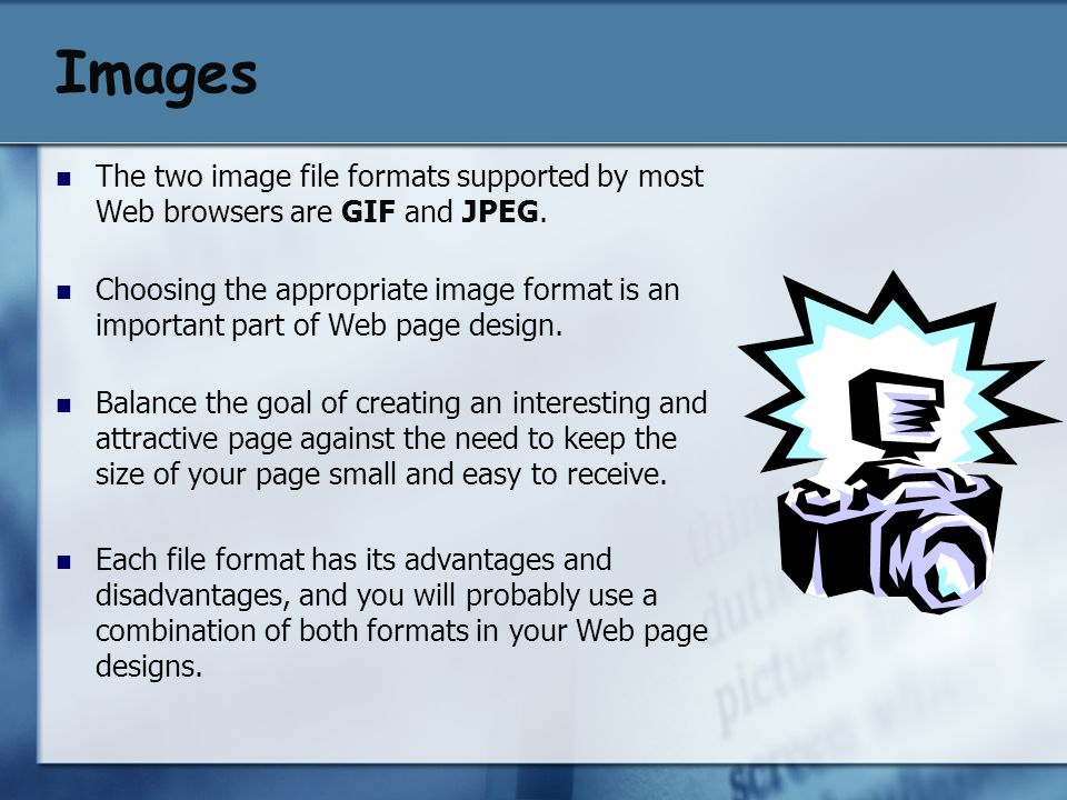 Images The two image file formats supported by most Web browsers are GIF and JPEG.