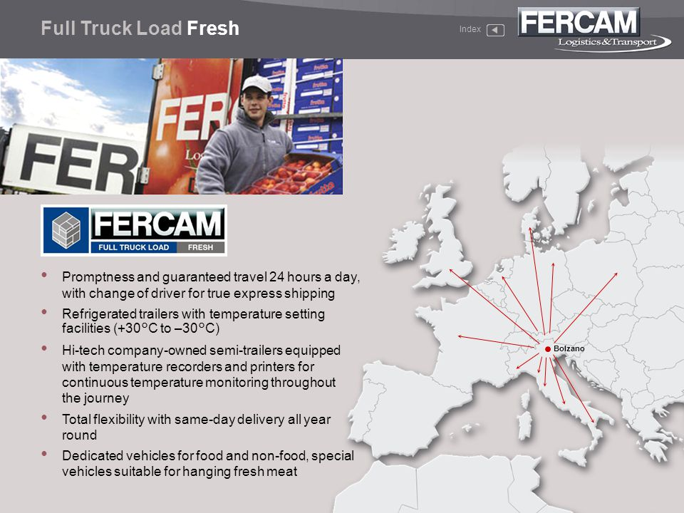 Full Truck Load Fresh Index. Promptness and guaranteed travel 24 hours a day, with change of driver for true express shipping.