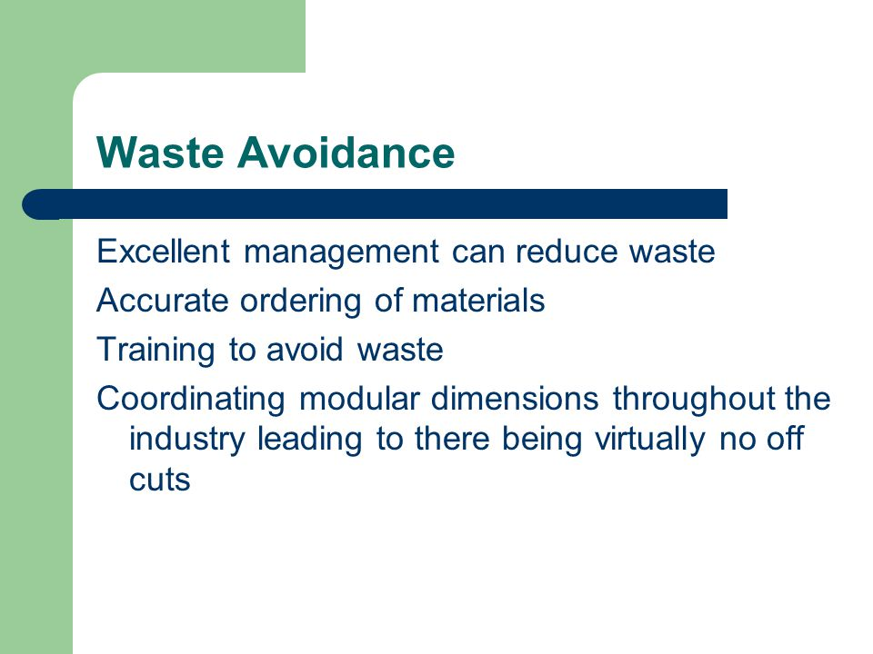 Waste Avoidance Excellent management can reduce waste