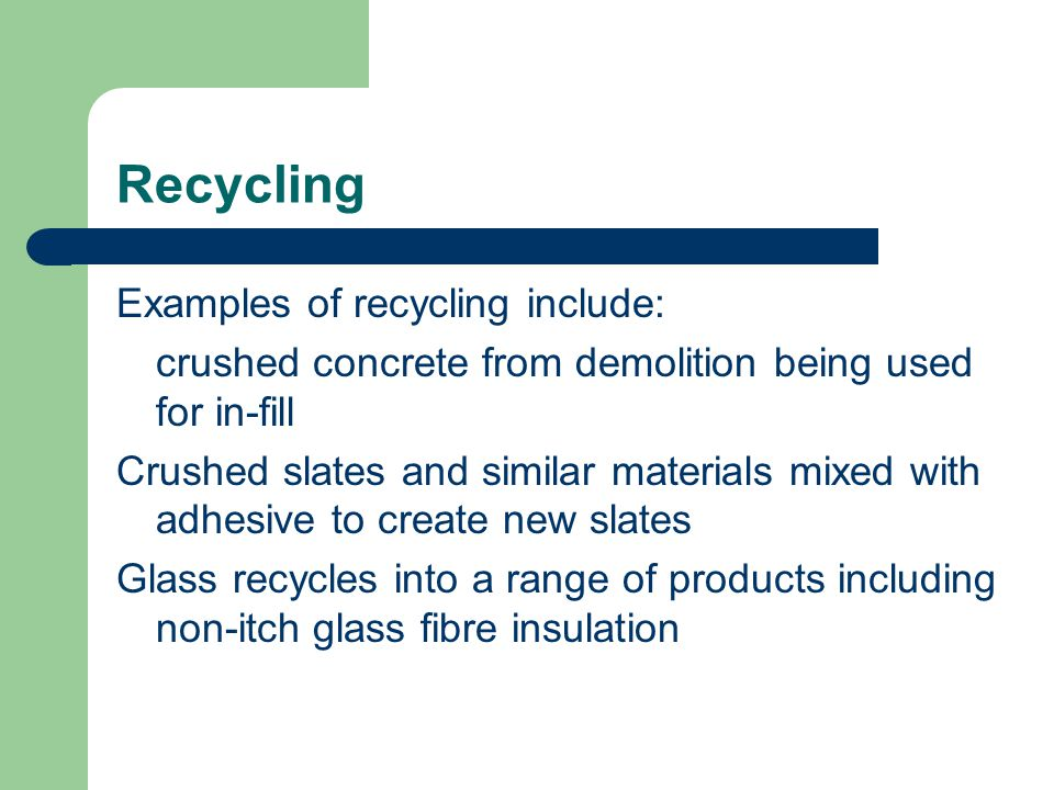 Recycling Examples of recycling include:
